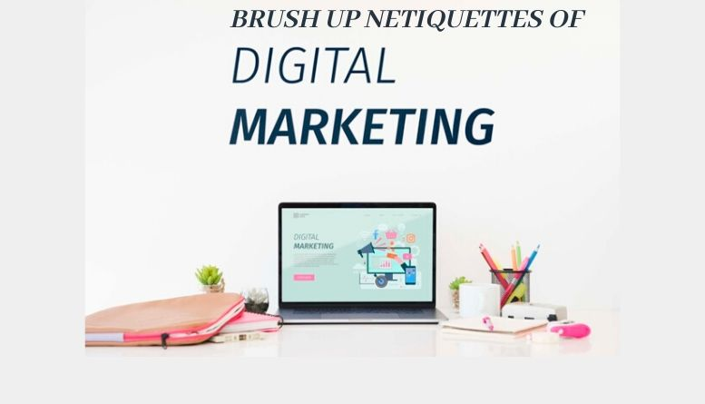 Brush Up The Netiquettes Of Digital Marketing